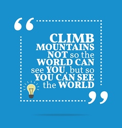 Inspirational motivational quote Climb mountains vector