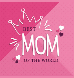 mothers day greeting card pink best mom quote vector image
