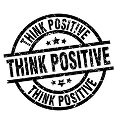 Think positive round grunge black stamp vector