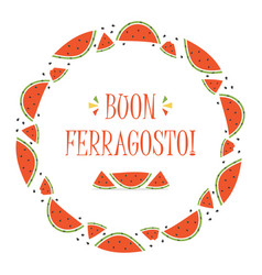 Round frame with watermelon slices for ferragosto vector