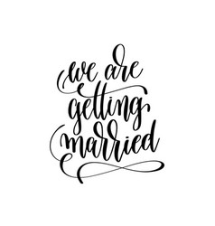 We are getting married hand lettering romantic vector
