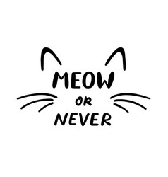 Meow or never phrase and cat ears and whiskers vector