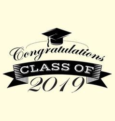 Graduation class of 2019 congrats grad vector