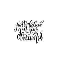 just believe in your dreams - black and white hand vector image
