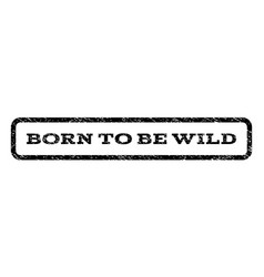 Born to be wild watermark stamp vector