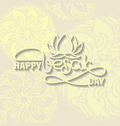 Happy vesak day card handwritten lettering with vector