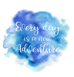 Quote every day is a new adventure vector