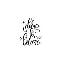 dare to believe - black and white hand lettering vector image