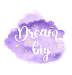 dream big - watercolor lettering vector image