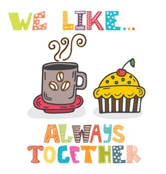 We like Always together Cute characters cup of vector image
