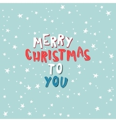 Marry Christmas To You on a light blue background vector image