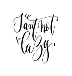i am not lazy - hand lettering text positive quote vector image