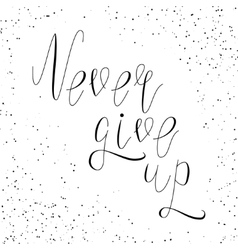 Inspirational lettering never give up vector