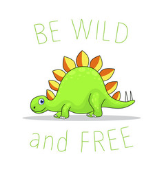 Be wild and free cartoon of funny dinosaurs vector