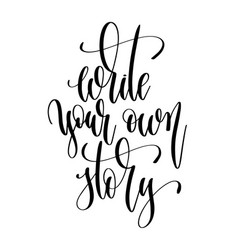 write your own story - hand lettering text vector image