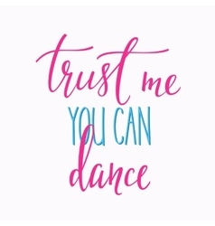 Trust me you can dance quote typography vector