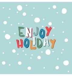 Xmas card with an inscription Enjoy Holiday on a vector image
