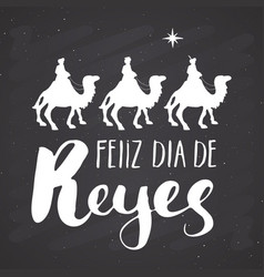 feliz dia de reyes happy day of kings vector image
