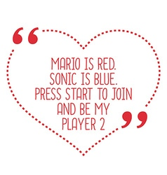 Funny love quote Mario is red Sonic is blue Press vector