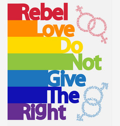 Inscription rebel love do not give right lgbt vector