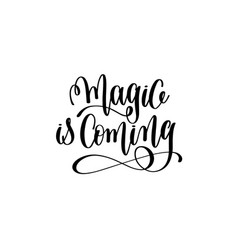 magic is coming - black and white hand lettering vector image