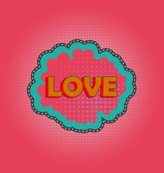 hippie love pop art pink comic speech bubble ret vector image