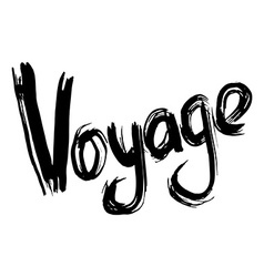 Voyage hand lettering Handmade calligraphy vector image vector image