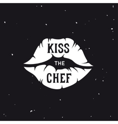 Kiss the chef lettering poster vintage vector image