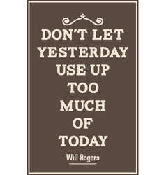 Vintage quote poster Dont let yesterday use up too vector