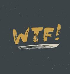 Wtf lettering handwritten sign hand drawn grunge vector