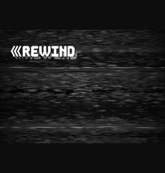 rewind glitch screen retro television glitched vector image