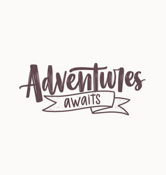 adventure awaits motivational message or phrase vector image