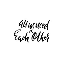 all we need is each other handdrawn calligraphy vector image