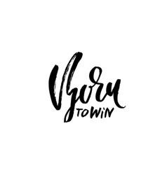 born to win modern dry brush lettering vector image