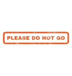 Please Do Not Go Rubber Stamp vector image vector image