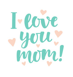 I love you mom vector