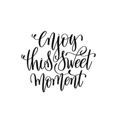 Enjoy this sweet moment hand lettering romantic vector