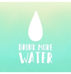 Drink more water motivational poster Hand drawn vector image