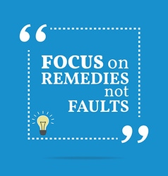 Inspirational motivational quote focus on remedies vector
