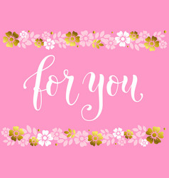 for you in white on pink decorated with flowers vector image