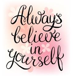 Always believe in yourself vector image