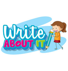 font design for word write about it with girl vector image