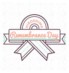 Hiroshima remembrance day greeting emblem vector