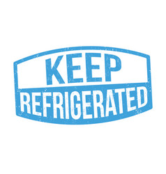 keep refrigerated sign or stamp vector image
