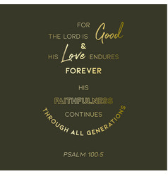 Biblical verse from psalm 1005 for lord is vector