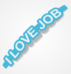 Paper stickerI love job vector image