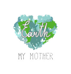 My mother earth quote on a heart from blurs vector