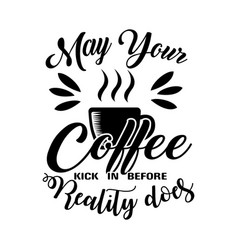 may your coffee kick in before good for print vector image