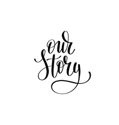 our story black and white hand written lettering vector image