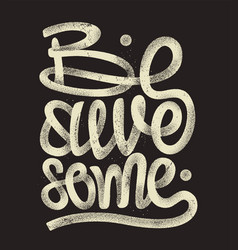 Be awesome hand drawing lettering grunge t-shirt vector